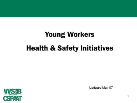 1 Young Workers Health & Safety Initiatives Updated May 07.