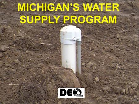 MICHIGAN'S WATER SUPPLY PROGRAM. Act 190 P.A. 1889 Set limits on flowing well discharges.