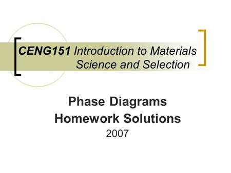 CENG151 Introduction to Materials Science and Selection Phase Diagrams Homework Solutions 2007.