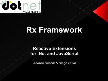 Rx Framework Reactive Extensions for.Net and JavaScript Andrea Nasoni & Diego Guidi.