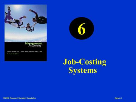 © 2002 Pearson Education Canada Inc. Slide 6-1 Job-Costing Systems 6.