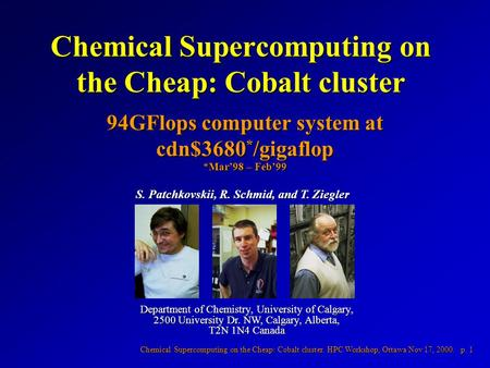 Chemical Supercomputing on the Cheap: Cobalt cluster. HPC Workshop, Ottawa Nov 17, 2000. p. 1 Chemical Supercomputing on the Cheap: Cobalt cluster 94GFlops.