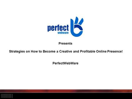 Presents Strategies on How to Become a Creative and Profitable Online Presence! PerfectWebWare.