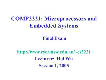 COMP3221: Microprocessors and Embedded Systems Final Exam  Lecturer: Hui Wu Session 1, 2005.