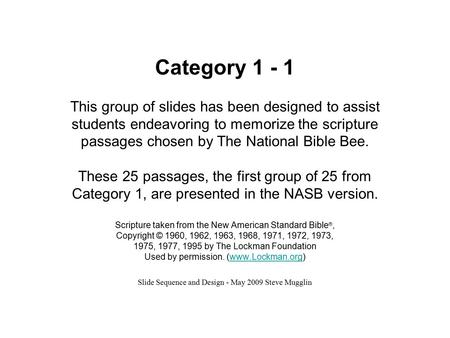 Category 1 - 1 This group of slides has been designed to assist students endeavoring to memorize the scripture passages chosen by The National Bible Bee.