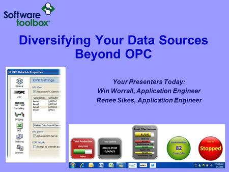 Diversifying Your Data Sources Beyond OPC Your Presenters Today: Win Worrall, Application Engineer Renee Sikes, Application Engineer.