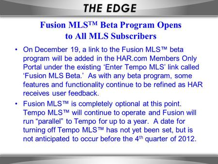 Fusion MLS ™ Beta Program Opens to All MLS Subscribers On December 19, a link to the Fusion MLS™ beta program will be added in the HAR.com Members Only.