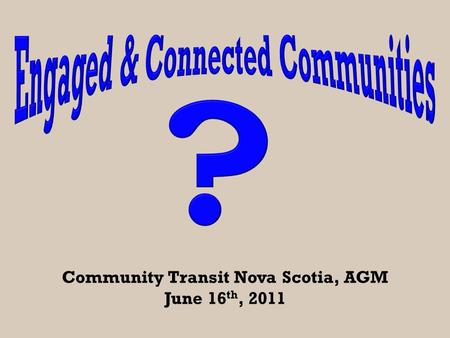 Community Transit Nova Scotia, AGM June 16 th, 2011.