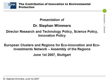 Dr. Stephan Wimmers, June 1st, 2007 The Contribution of Innovation to Environmental Protection Presentation of Dr. Stephan Wimmers Director Research and.