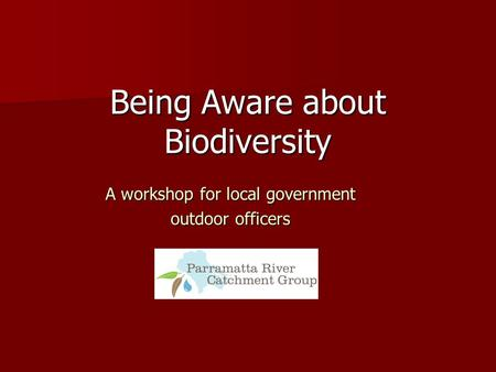 A workshop for local government outdoor officers Being Aware about Biodiversity.