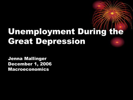 Unemployment During the Great Depression Jenna Mallinger December 1, 2006 Macroeconomics.