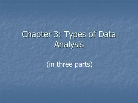 Chapter 3: Types of Data Analysis (in three parts)