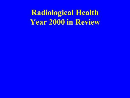 Radiological Health Year 2000 in Review. Legislation 2000 General Assembly HB1487 Mammography-inspections HB1488 Mammography- film HJR 403- On the death.