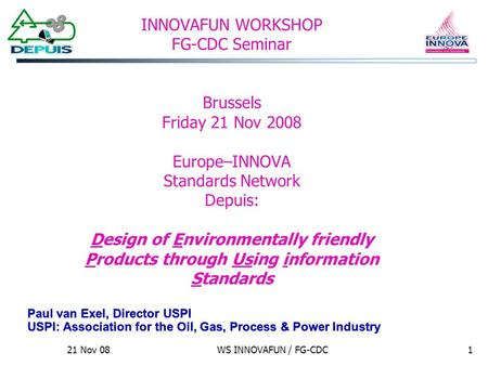 21 Nov 08WS INNOVAFUN / FG-CDC1 Paul van Exel, Director USPI USPI: Association for the Oil, Gas, Process & Power Industry Paul van Exel, Director USPI.