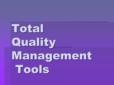 Total Quality Management Tools. Tools for generating ideas - Check sheet - Check sheet - Check list - Check list - Scatter plots - Scatter plots - Cause.