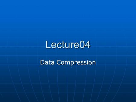 Lecture04 Data Compression.