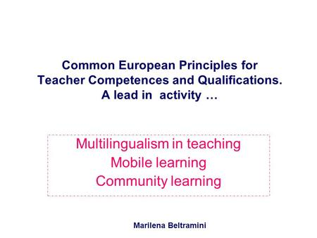 Common European Principles for Teacher Competences and Qualifications. A lead in activity … Multilingualism in teaching Mobile learning Community learning.