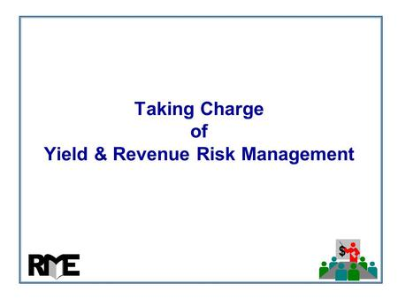 $ Taking Charge of Yield & Revenue Risk Management.