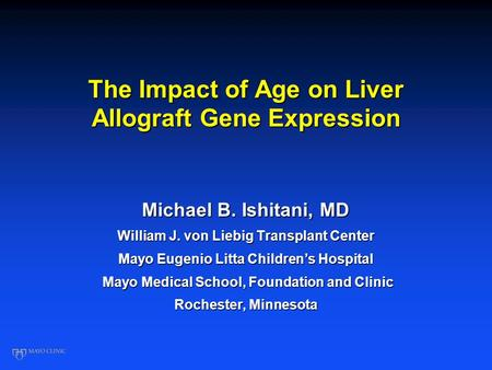 The Impact of Age on Liver Allograft Gene Expression Michael B. Ishitani, MD William J. von Liebig Transplant Center Mayo Eugenio Litta Children's Hospital.