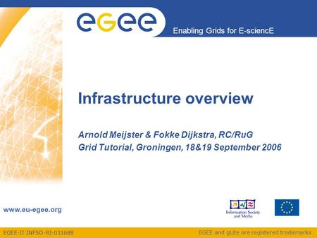 EGEE-II INFSO-RI-031688 Enabling Grids for E-sciencE www.eu-egee.org EGEE and gLite are registered trademarks Infrastructure overview Arnold Meijster &