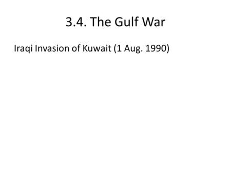 3.4. The Gulf War Iraqi Invasion of Kuwait (1 Aug. 1990)