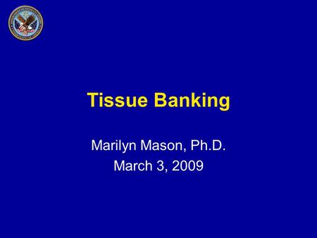 Tissue Banking Marilyn Mason, Ph.D. March 3, 2009.