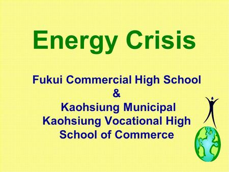Fukui Commercial High School & Kaohsiung Municipal Kaohsiung Vocational High School of Commerce Energy Crisis.