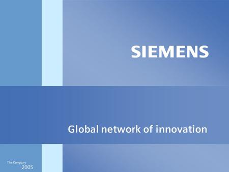 2005 The Company Global network of innovation. 2005 The Company Siemens is committed to both continuity and change.