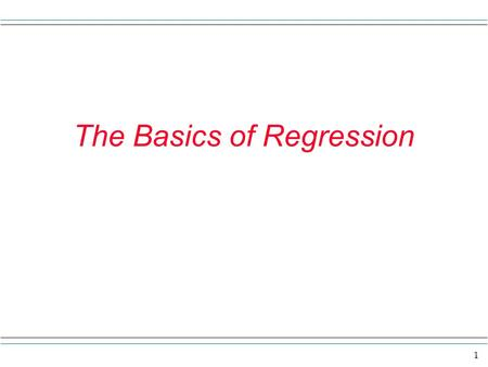 1 The Basics of Regression. 2 Remember back in your prior school daze some algebra? You might recall the equation for a line as being y = mx + b. Or maybe.