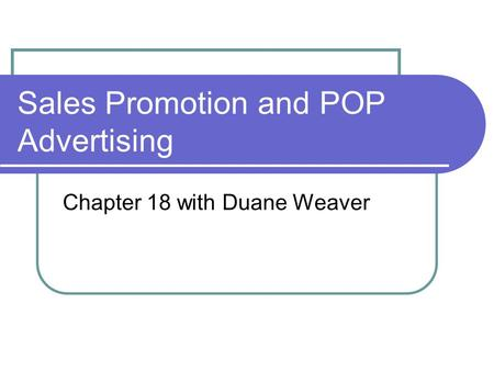 Sales Promotion and POP Advertising Chapter 18 with Duane Weaver.