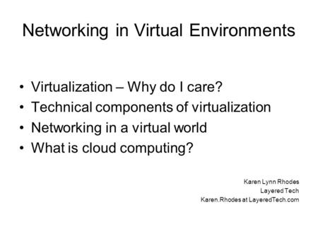 Networking in Virtual Environments Virtualization – Why do I care? Technical components of virtualization Networking in a virtual world What is cloud computing?