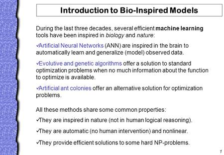 1 Introduction to Bio-Inspired Models During the last three decades, several efficient machine learning tools have been inspired in biology and nature: