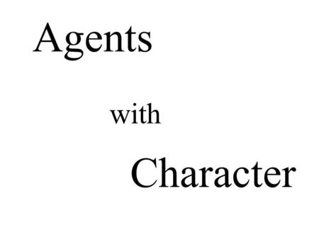 With Agents Character. Agents with Character Evaluation of Empathic Agents in Digital Dossiers Johan F. Hoorn Anton Eliëns Zhisheng Huang Henriette C.