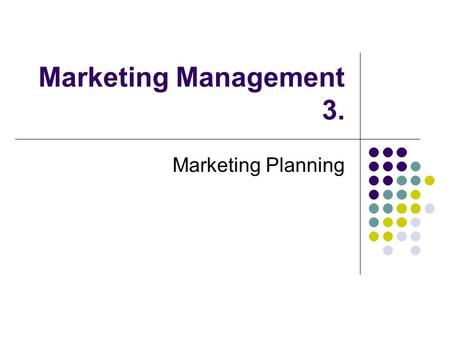 Marketing Management 3. Marketing Planning.