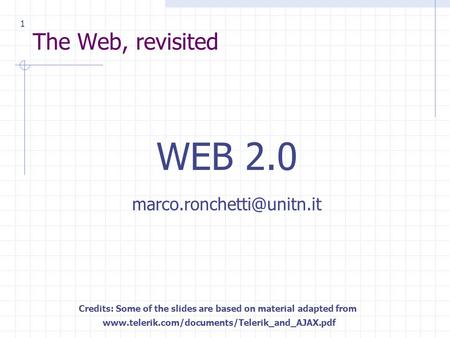 The Web, revisited WEB 2.0 Credits: Some of the slides are based on material adapted from