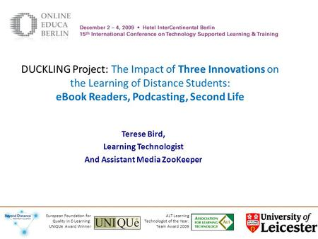 DUCKLING Project: The Impact of Three Innovations on the Learning of Distance Students: eBook Readers, Podcasting, Second Life Terese Bird, Learning Technologist.