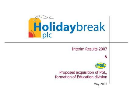 Interim Results 2007 & Proposed acquisition of PGL, formation of Education division May 2007.