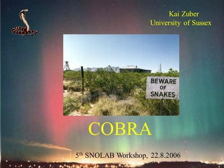 COBRA Kai Zuber University of Sussex 5 th SNOLAB Workshop, 22.8.2006.