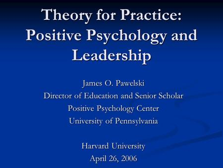 Theory for Practice: Positive Psychology and Leadership