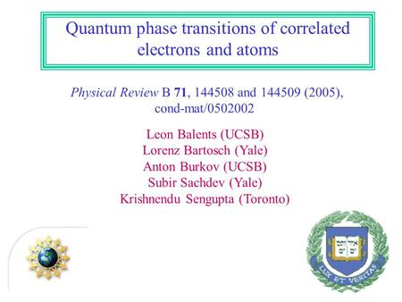 Quantum phase transitions of correlated electrons and atoms Physical Review B 71, 144508 and 144509 (2005), cond-mat/0502002 Leon Balents (UCSB) Lorenz.