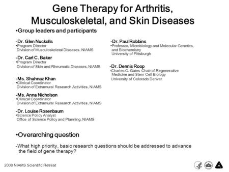 Gene Therapy for Arthritis, Musculoskeletal, and Skin Diseases Group leaders and participants -Dr. Glen Nuckolls -Dr. Paul Robbins Program Director Professor,