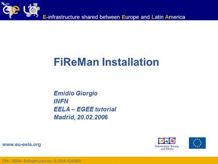 FP6−2004−Infrastructures−6-SSA-026409 www.eu-eela.org E-infrastructure shared between Europe and Latin America FiReMan Installation Emidio Giorgio INFN.