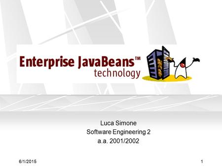 6/1/20151 Luca Simone Software Engineering 2 a.a. 2001/2002.