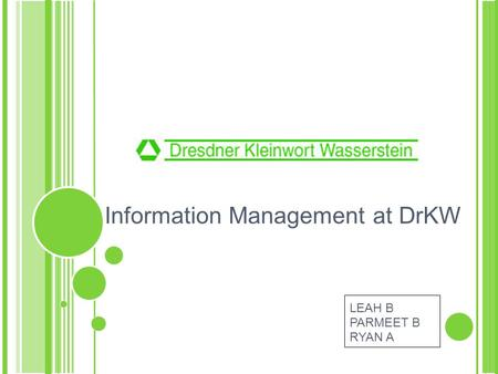Information Management at DrKW LEAH B PARMEET B RYAN A.