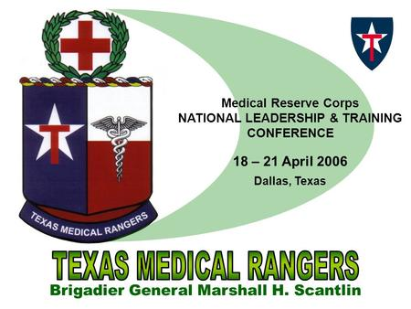 Medical Reserve Corps NATIONAL LEADERSHIP & TRAINING CONFERENCE 18 – 21 April 2006 Brigadier General Marshall H. Scantlin Dallas, Texas.