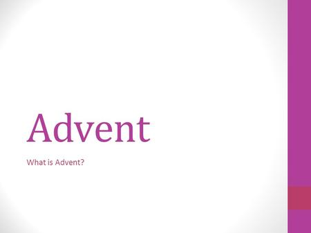 Advent What is Advent?. Why do we have Advent? Advent marks the beginning of the Christian year. It is the four weeks before Christmas beginning on November.