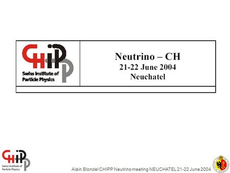 Alain Blondel CHIPP Neutrino meeting NEUCHATEL 21-22 June 2004.