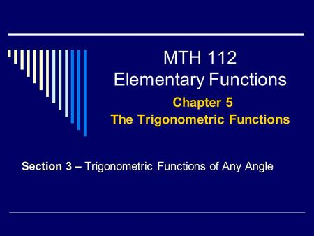 MTH 112 Elementary Functions Chapter 5 The Trigonometric Functions Section 3 – Trigonometric Functions of Any Angle.