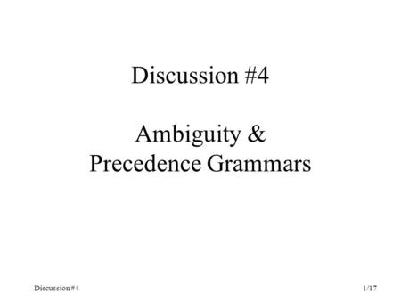 Discussion #41/17 Discussion #4 Ambiguity & Precedence Grammars.