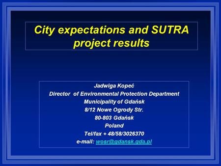 City expectations and SUTRA project results Jadwiga Kopeć Director of Environmental Protection Department Municipality of Gdańsk 8/12 Nowe Ogrody Str.
